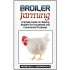 A Simple Guide on Raising Broilers for Household and Commercial Purposes